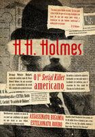 H. H. Holmes: o 1º serial killer americano