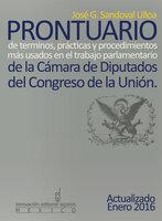 Prontuario de términos, prácticas y procedimientos más usados en el trabajo parlamentario de la Cámara de Diputados del Congreso de la Unión - José G. Sandoval Ulloa