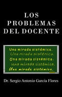 Los problemas del docente - Sergio Antonio García Flores
