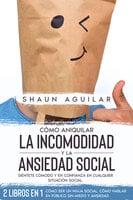 Cómo Aniquilar la Incomodidad y la Ansiedad Social - Shaun Aguilar
