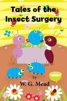 Tales of the Insect Surgery - W G Mead