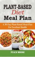 Plant-Based Diet Meal Plan: A 30-Day Plant-Based Meal-Plan For Excellent Health - Peach Moore