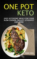 One Pot Keto: Easy Ketogenic Meals For Your Slow Cooker, Skillet, Stockpot And More - Ronnie Israel