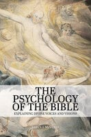 The Psychology of the Bible - Explaining Divine Voices and Visions - Brian J. McVeigh