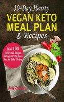 30-Day Hearty Vegan Keto Meal Plan & Recipes: Over 100 Delicious Vegan Ketogenic Recipes For Healthy Living - Amy Zachary