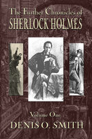 The Further Chronicles of Sherlock Holmes - Volume 1 - Denis O. Smith
