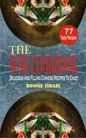 The Wok Cookbook: Delicious And Filling Chinese Recipes To Enjoy - Ronnie Israel
