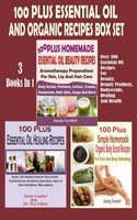 100 Plus Essential Oil And Organic Recipes Box Set: Over 300 Essential Oil Recipes For Beauty, Beauty Products, Bodyscrubs, Healing And Health (3 Books In 1) - Sandy Comfort