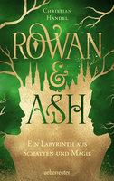 Rowan & Ash: Ein Labyrinth aus Schatten und Magie - Christian Handel