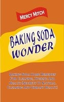 Baking Soda Wonder: Baking Soda Home Remedies For Cleaning, Hygiene And Health (Secrets To Natural Cleaning And Vibrant Health) - Mercy Mitch