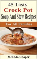 45 Tasty Crock Pot Soups And Stews Recipes: For All Families - Melinda Cooper