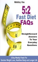 52 Fast Diet FAQs: Straightforward Answers To Your Everyday Questions - Whitley Fox
