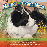Hiking the Grand Mesa: A Clementine the Rescue Dog Story - Kyle Torke