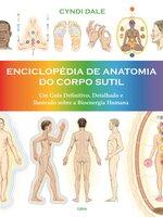 Enciclopédia de Anatomia do Corpo Sutil - Cyndi Dale