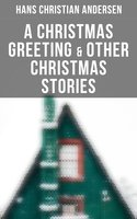 A Christmas Greeting & Other Christmas Stories - Hans Christian Andersen