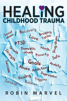 Healing Childhood Trauma: Transforming Pain into Purpose with Post-Traumatic Growth - Robin Marvel