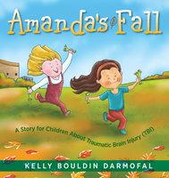 Amanda's Fall: A Story for Children About Traumatic Brain Injury (TBI) - Kelly Bouldin Darmofal