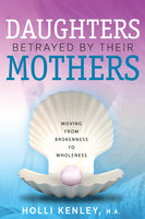 Daughters Betrayed by their Mothers: A Journal of Hope and Healing (Vol. VI, No. 2 ) -- Focus on Family