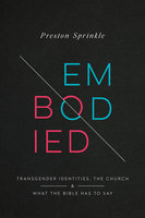 Embodied - Transgender Identities, the Church, and What the Bible Has to Say - Preston Sprinkle
