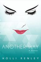 Another Way: A Novel - Holli Kenley
