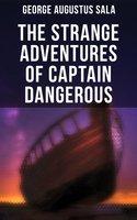 The Strange Adventures of Captain Dangerous - George Augustus Sala