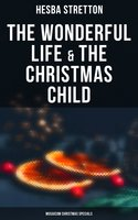 The Wonderful Life & The Christmas Child (Musaicum Christmas Specials) - Hesba Stretton