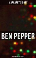 Ben Pepper (Musaicum Christmas Specials): Children's Novel - Margaret Sidney