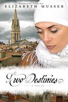 Two Destinies - A Novel - Elizabeth Musser