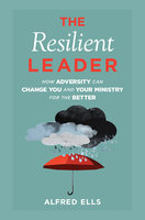 The Resilient Leader: How Adversity Can Change You and Your Ministry for the Better - Alfred Ells