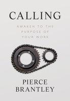 Calling: Awaken to the Purpose of Your Work - Pierce Brantley
