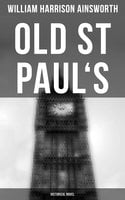 Old St Paul's (Historical Novel): A Tale of Great London Plague & Fire - William Harrison Ainsworth
