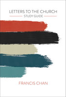 Letters to the Church: Study Guide - Francis Chan