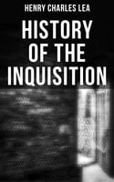 History of the Inquisition - Henry Charles Lea
