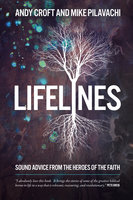 Lifelines: Sound Advice from the Heroes of the Faith - Mike Pilavachi, Andy Croft