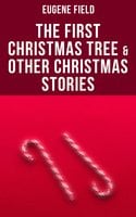 The First Christmas Tree & Other Christmas Stories - Eugene Field