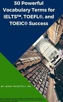 50 Powerful Vocabulary Terms for IELTS™, TOEFL®, and TOEIC® Success - Winn Trivette II