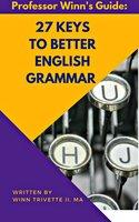 27 Keys to Better English Grammar - Winfield Trivette II