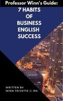 7 Habits of Business English Success - Winn Trivette II