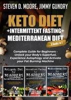 Keto Diet + Intermittent Fasting + Mediterranean Diet: 3 Books in 1 - Steven D. Moore, Jimmy Gundry