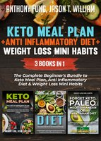 Keto Meal Plan + Anti Inflammatory Diet + Weight Loss Mini Habits: 3 Books in 1 - Anthony Fung, Jason T. William