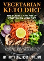 Vegetarian Keto Diet - The Science and Art of Vegetarian Keto Diet - Anthony Fung, Jason T. William