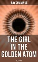 The Girl in the Golden Atom (Sci-Fi Classic) - Ray Cummings