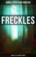 Freckles (Romance of the Limberlost Swamp) - Gene Stratton-Porter