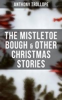 The Mistletoe Bough & Other Christmas Stories - Anthony Trollope