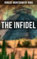 The Infidel: Historical Novel - Robert Montgomery Bird
