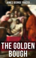 The Golden Bough (A Study in Comparative Religion) - James George Frazer