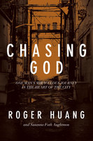 Chasing God: One Man's Miraculous Journey in the Heart of the City - Roger Huang, Susanna Foth Aughtmon