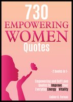 730 Empowering Women Quotes: Empowering and Self Love Quotes to Improve Your Everyday Energy & Vitality - Xabier K. Fernao