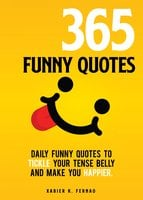 365 Funny Quotes: Daily Funny Quotes to Tickle Your Tense Belly and Make You Happier - Xabier K. Fernao
