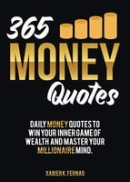 365 Money Quotes: Daily Money Quotes to Win Your Inner Game of Wealth and Master Your Millionaire Mind - Xabier K. Fernao